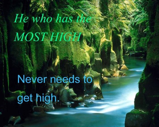 He who has the Most High never needs to get high