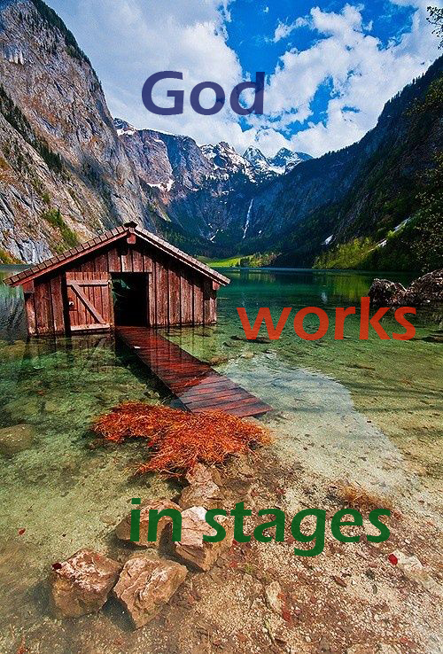 God works by stages